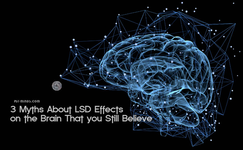3 Myths About LSD Effects on the Brain That you Still Believe