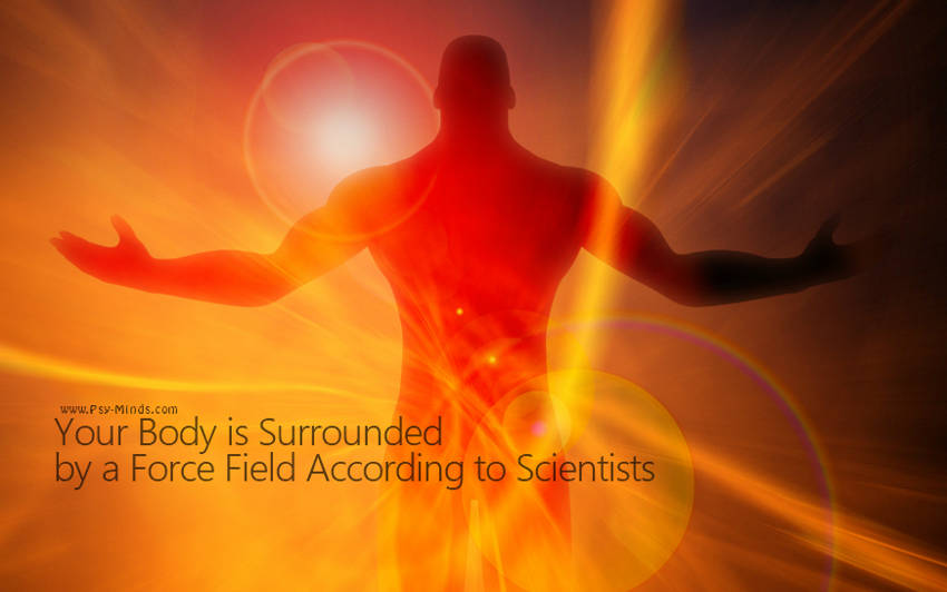 Your Body is Surrounded by a Force Field According to Scientists
