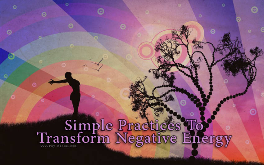 Simple Practices To Transform Negative Energy