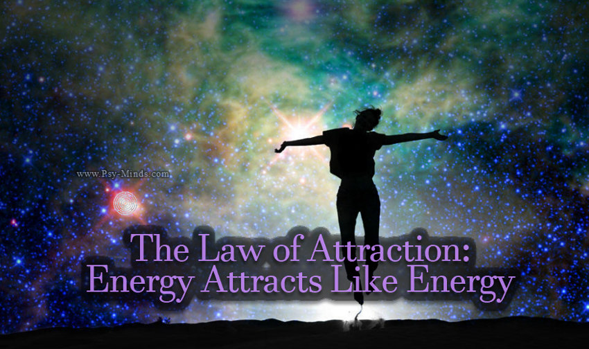 The Law of Attraction Energy Attracts Like Energy