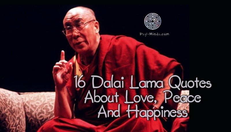 Dalai Lama Quotes | 16 Dalai Lama Quotes About Love Peace And Happiness Psy Minds