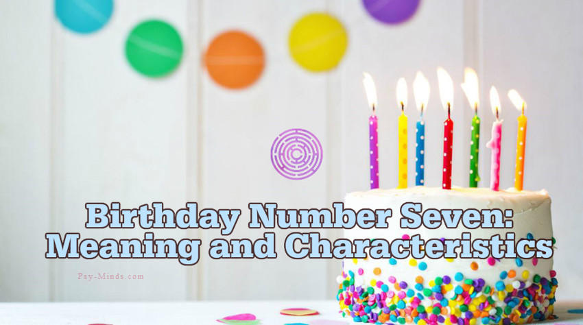 Birthday Number Seven: Meaning and Characteristics ~ Psy Minds