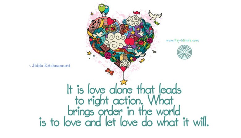 It is love alone that leads to right action. What brings order in the world is to love and let love do what it will.