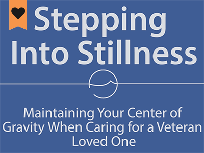 Stepping Into Stillness: Maintaining Your Center of Gravity When Caring for a Veteran Loved One course image
