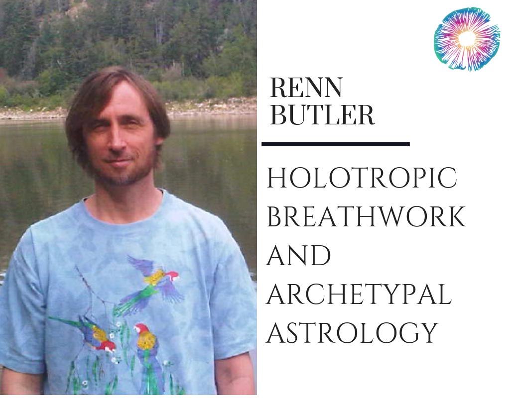 Renn Butler - Holotropic Breathwork and Archetypal Astrology