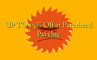 UP TO 15% Off at Peterhead Psychic
