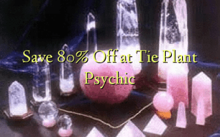 Save 80% Off at Tie Plant Psychic