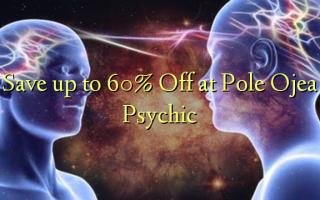 Hifadhi hadi 60% Toka kwenye Pole Ojea Psychic