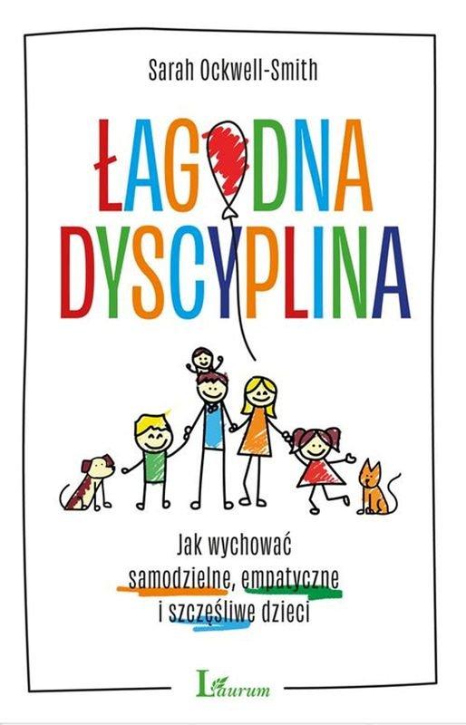 lagodna-dyscyplina-b-iext58599345 Łagodna dyscyplina. Jak wychowywać samodzielne, empatyczne i szczęśliwe dzieci. Ockwell-Smith Sarah