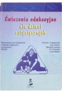 Ćwiczenia edukacyjne dla dzieci autystycznych, Autor: Eric Schopler, wyd. Gdańsk : Gdańskie Wydaw. Psychologiczne : Stowarzyszenie Pomocy Osobom Autystycznym