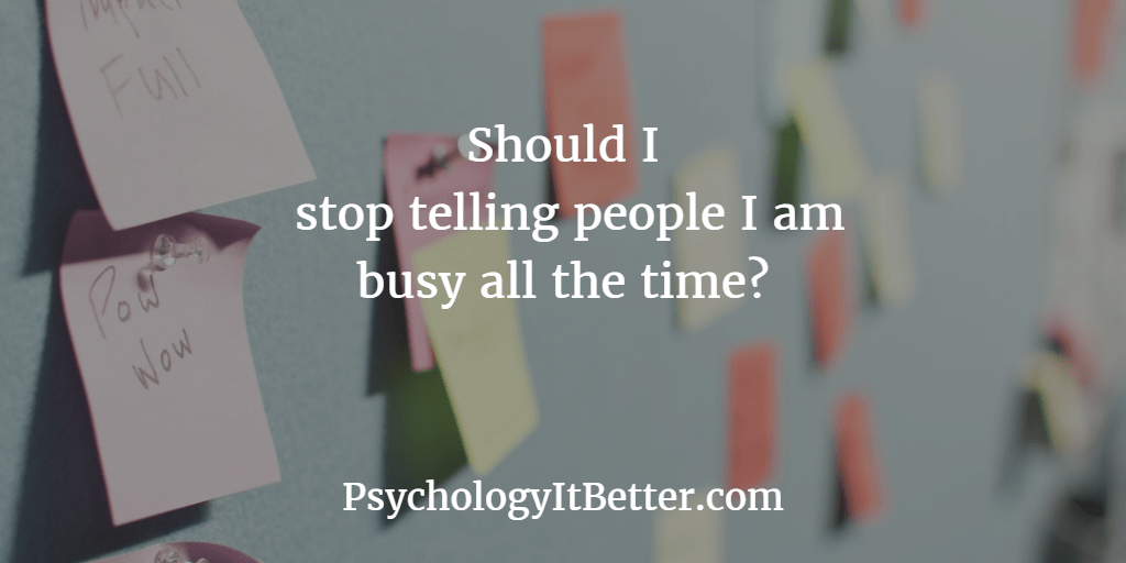 Why I am going to (try and) stop saying I am busy