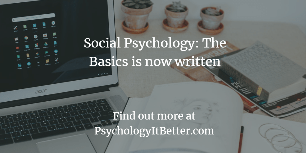 Social Psychology: The Basics is now written!