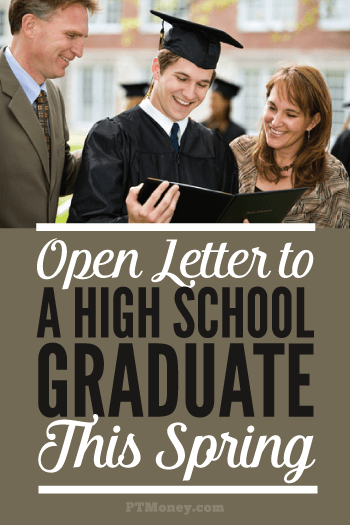 PT writes an open letter to all High School graduates this spring. He gives 4 key points of financial advice that is helpful for any 18 year old. If someone you know is graduating, be sure to send them this link!
