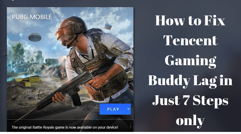 How To Fix Tencent Gaming Buddy Lag In Just 7 Steps Only?