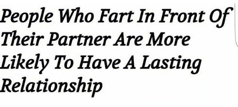 PEOPLE WHO FART IN FRONT OF THEIR PARTNERS WILL HAVE A LASTING RELATIONSHIP 3