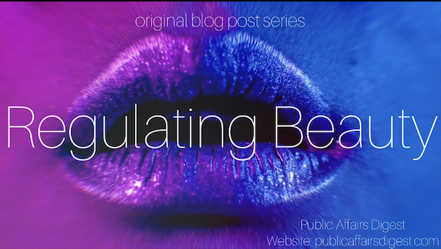 Original Blog Post Series Regulating Beauty by Olivia P Walker on Public Affairs Digest
