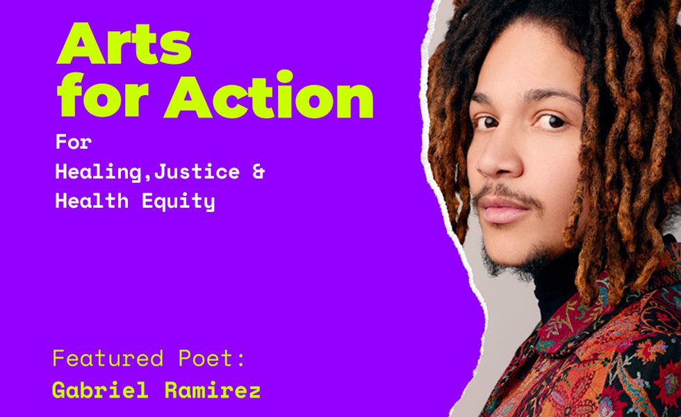 Arts for Action for Healing, Justice, and Health Equity - Featured Poet: Gabriel Ramirez