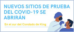 SE ABRIRÁN NUEVOS SITIOS DE PRUEBA DEL COVID-19 EN EL SUR DEL CONDADO DE KING