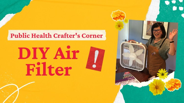 Woman in apron waving and holding a box fan. Text: Public Health Crafter's Corner: DIY Air Filter
