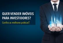 Quer vender imóveis para investidores? Confira as melhores práticas!