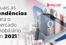 Quais as tendências para o mercado imobiliário em 2021?