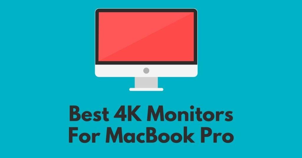 Best 4K Monitors For MacBook Pro