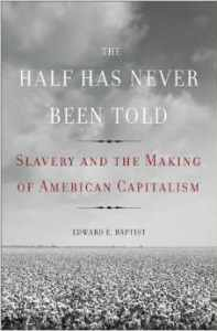 Book cover of The Half Has Never Been Told: Slavery and the Making of American Capitalism by Edward E. Baptist © Basic Books | Amazon.com