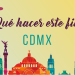 ¿Qué hacer este fin en la CDMX?
