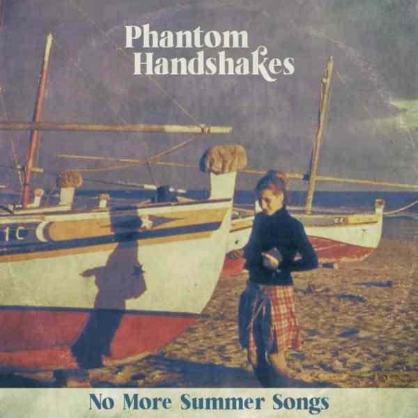 Phantom Handshakes - 'No More Summer Songs'