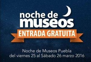 Noche de Museos Puebla, del viernes 25 al Sábado 26 marzo 2016