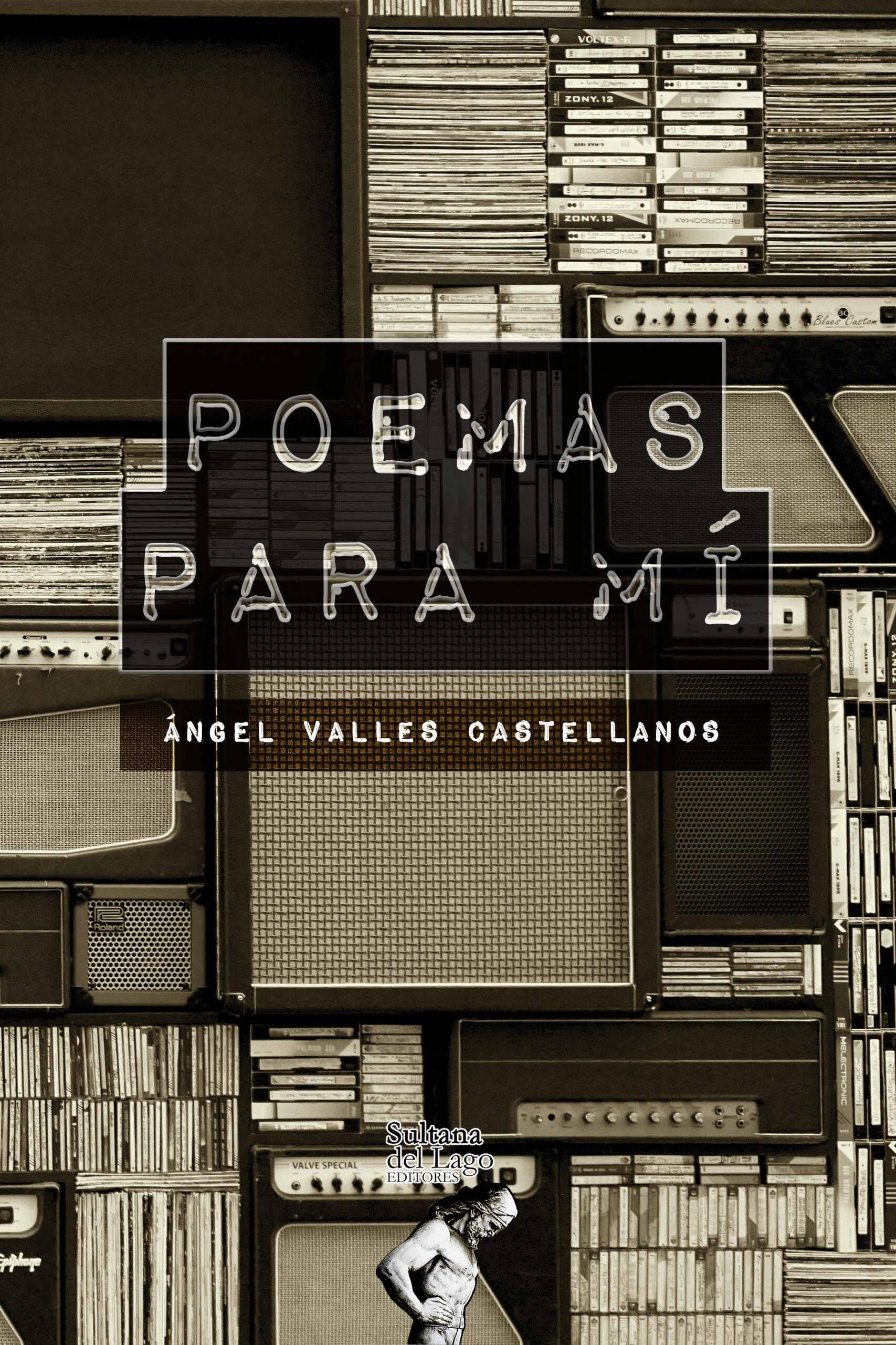 Poemas para mí. Autor: Ángel Valles Castellanos