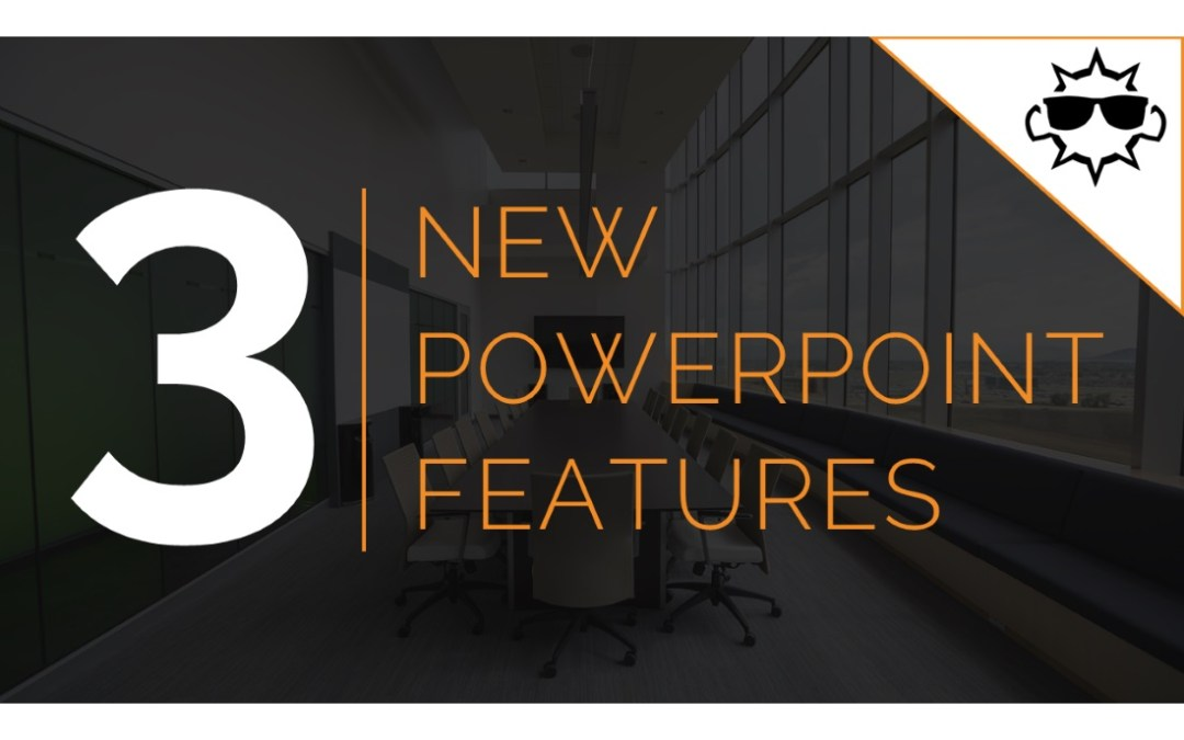 3 New PowerPoint Features You Need to Know About