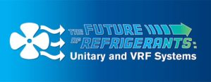 Future of Refrigerants: Unitary and VRF Systems