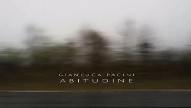 """Photo of [Nuovo Album] GIANLUCA PACINI: online il nuovo album """"Abitudine"""", dove cerca di mettere in risalto l'acerba felicità di cui ogni giorno ci nutriamo"""