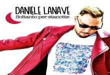 """Photo of [Nuovo Singolo&Video] DANIELE LANAVE in radio e digitale """"SOLTANTO PER STANOTTE"""" il nuovo singolo, online il video"""