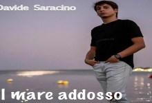 """Photo of DAVIDE SARACINO: """"IL MARE ADDOSSO"""" è il singolo e video d'esordio del giovane cantante leccese"""