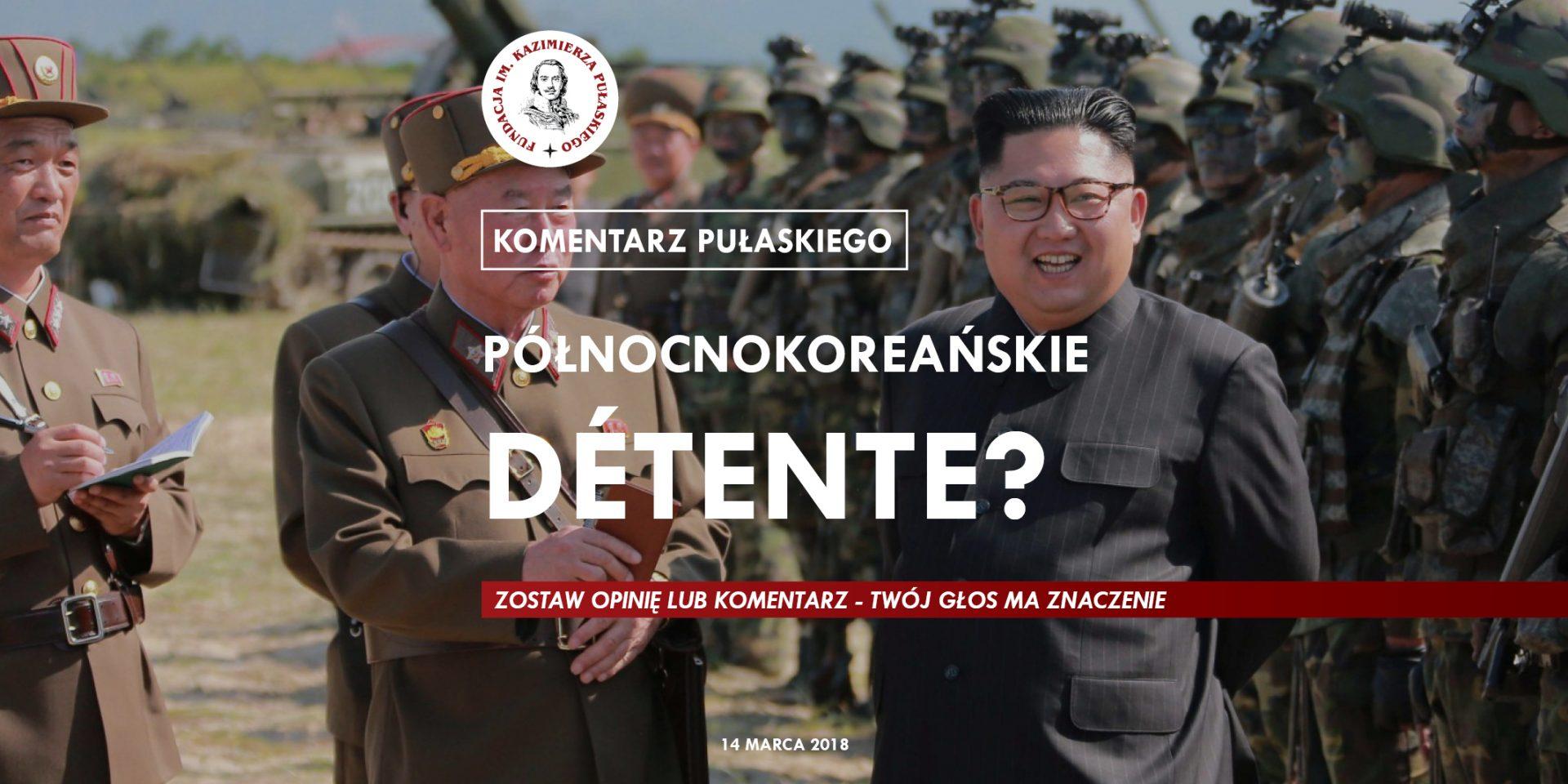 KOMENTARZ PUŁASKIEGO: Północnokoreańskie détente?