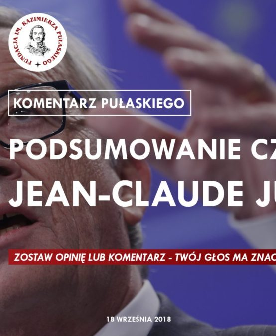 KOMENTARZ PUŁASKIEGO: Podsumowanie czterech lat Jean-Claude Junckera