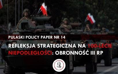 PULASKI POLICY PAPER – S. Koziej: Refleksja strategiczna na100-lecie niepodległości: obronność III RP