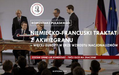 KOMENTARZ PUŁASKIEGO – K. Mazurek: Niemiecko-francuski Traktat zAkwizgranu – więcej Europy werze wzrostu nacjonalizmów