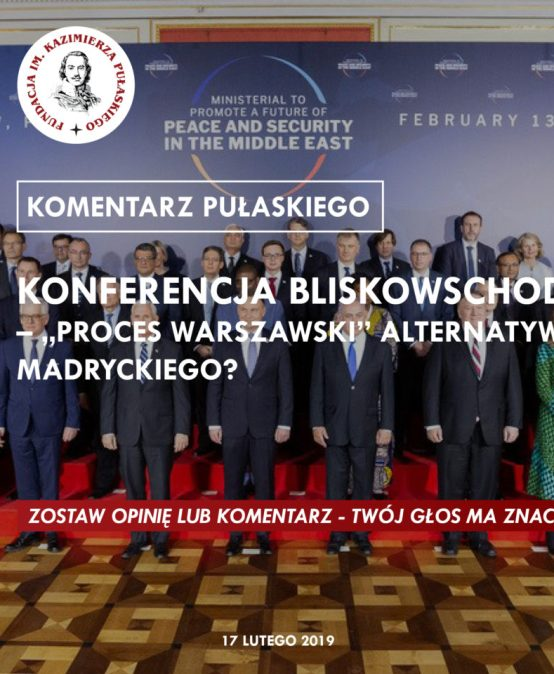 "PULASKI COMMENATARY: Middle East Conference in Warsaw — ""Warsaw Process"" an alternative to the Madrid Quartet?"