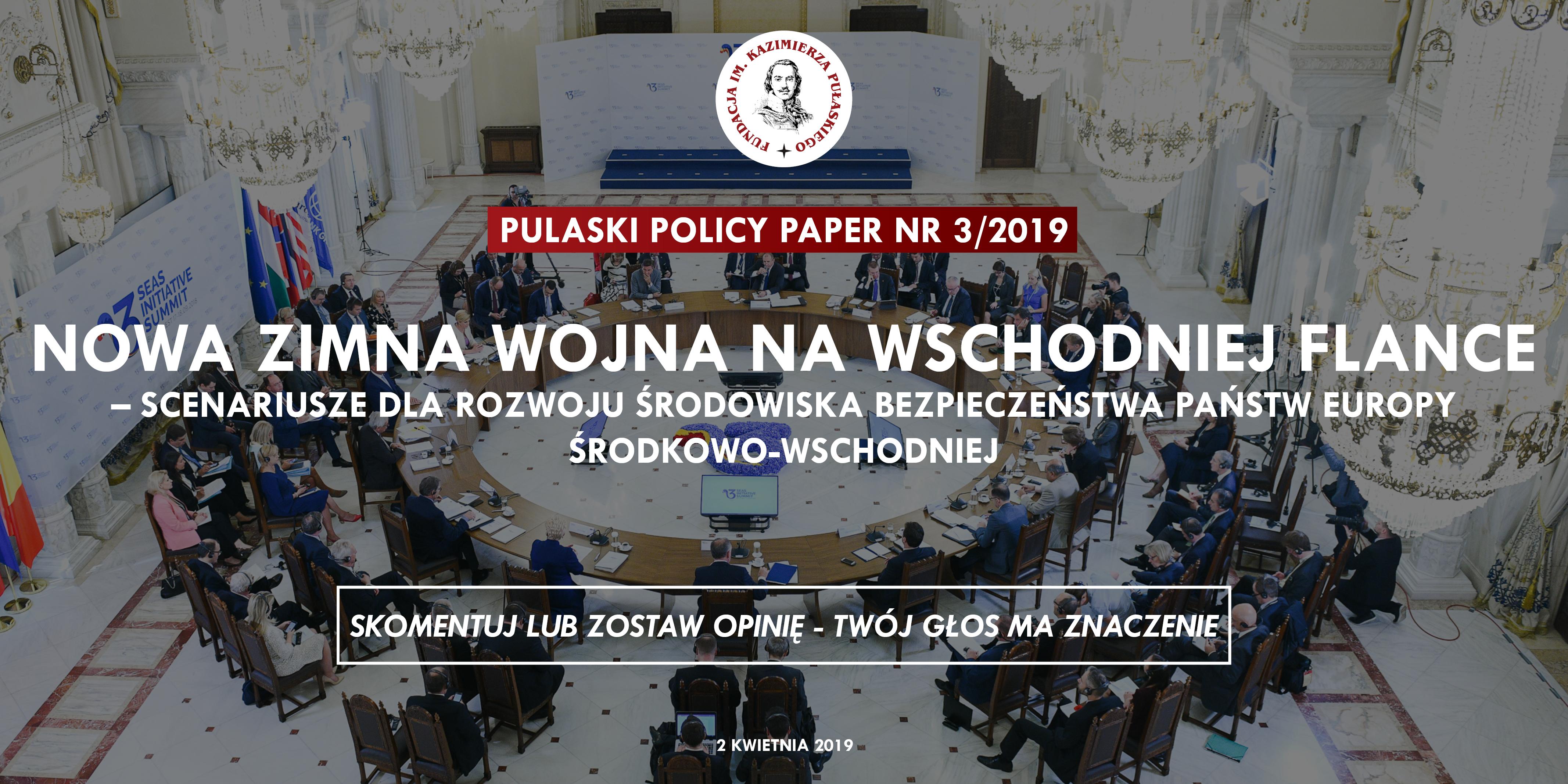 PULASKI POLICY PAPER – S.Koziej:  Nowa zimna wojna nawschodniej flance – scenariusze dla rozwoju środowiska bezpieczeństwa państw Europy Środkowo-Wschodniej