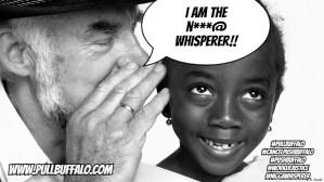 The N***@ Whisperer