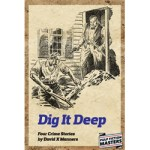 Dig It Deep – Four Crime Stories by David X. Manners