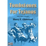 Tombstones For Tejanos and Other Stories by Harry F. Olmsted