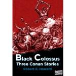 Black Colossus – Three Conan Stories by Robert E. Howard
