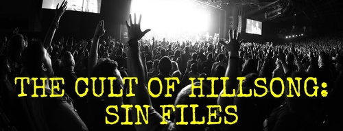 """pulpit and pen hillsong ~ cult of hillsong """"sin files"""" on members & attendees"""