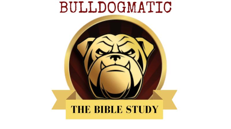 Bulldogmatic Bible Study