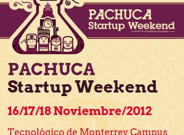 Startup Weekend Pachuca - 16,17,18 de Noviembre. Sede: Tecnológico de Monterrey - Campus Hidalgo