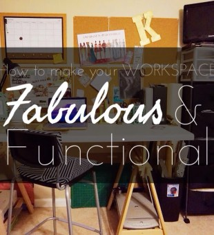 How to Make Your Workspace Fabulous and Functional